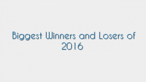 Biggest Winners and Losers of 2016