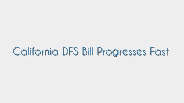 California DFS Bill Progresses Fast