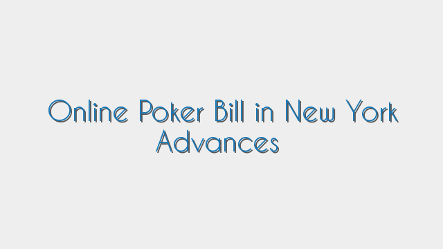 Online Poker Bill in New York Advances