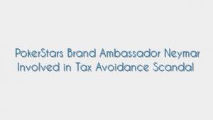 PokerStars Brand Ambassador Neymar Involved in Tax Avoidance Scandal