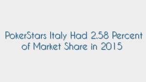 PokerStars Italy Had 2.58 Percent of Market Share in 2015