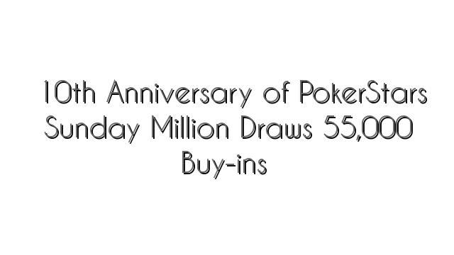 10th Anniversary of PokerStars Sunday Million Draws 55,000 Buy-ins