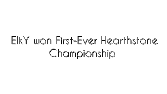 ElkY won First-Ever Hearthstone Championship