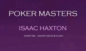 Isaac Haxton Tops 55 Contenders in Short Deck #4 Event