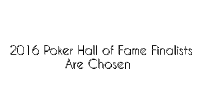 2016 Poker Hall of Fame Finalists Are Chosen