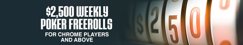 $2500 weekly poker freerolls for chrome players