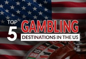 5 Gambling Destinations in the US to have on Your Travel Itinerary