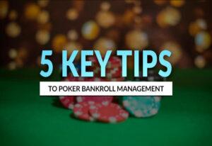 5 Key Tips to Poker Bankroll Management