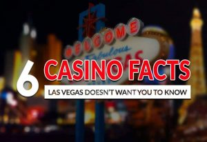 6 Casinos Facts Las Vegas Doesn't Want You to Know About