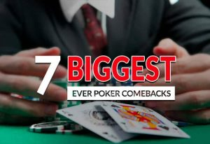 7 of The Biggest Ever Poker Comebacks