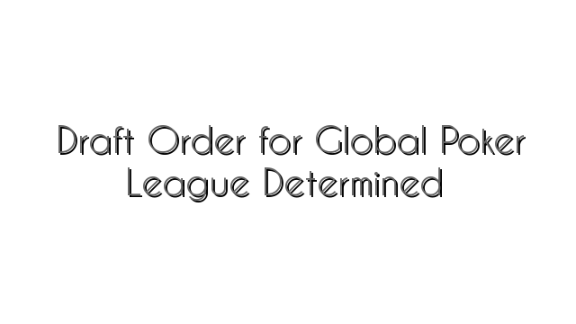 Draft Order for Global Poker League Determined