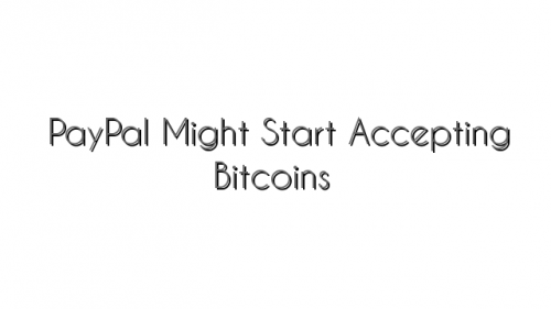 PayPal Might Start Accepting Bitcoins