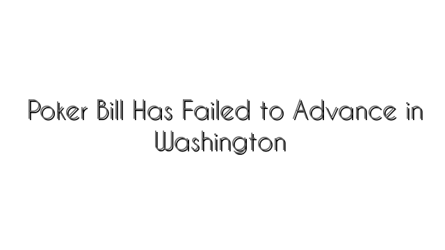 Poker Bill Has Failed to Advance in Washington