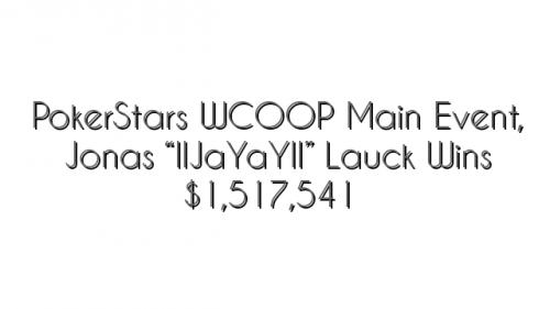 "PokerStars WCOOP Main Event, Jonas ""IIJaYaYII"" Lauck Wins $1,517,541"