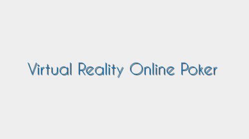 Virtual Reality Online Poker
