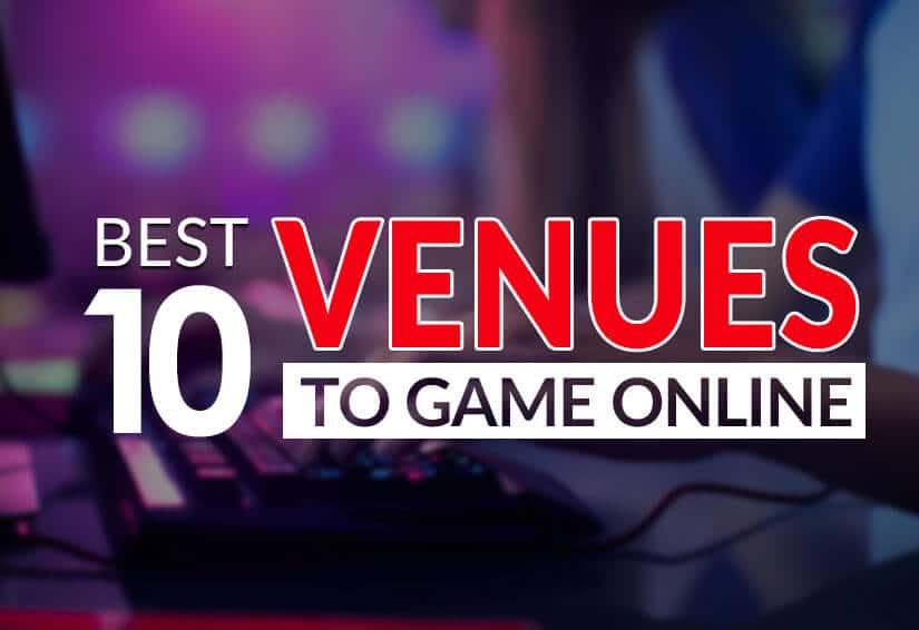 best 10 venues to game online current