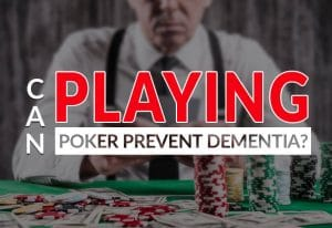Playing Poker Can Help Prevent Dementia