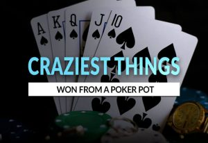 Craziest Things Won from The Poker Pot