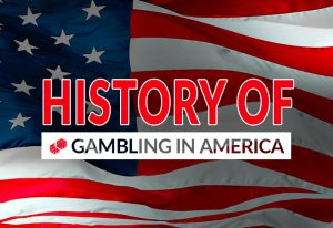 A Brief History of Gambling in America