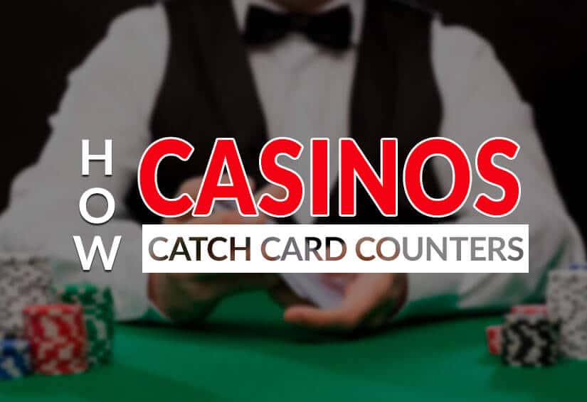 how casinos catch card counters dealer with cards