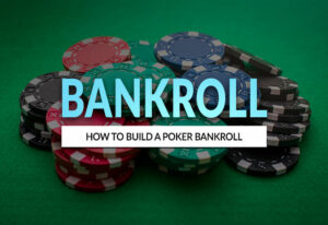 How to Build a Bankroll for Poker | 4 Tips to Build Your Bankroll