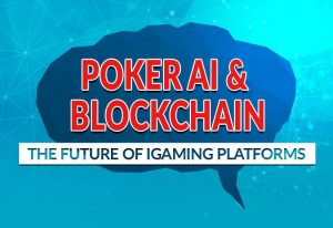 Poker AI and Blockchain: The Future of iGaming Platforms