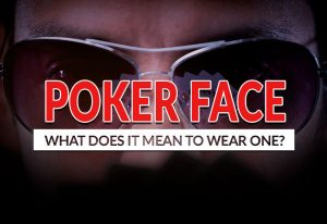 What Does It Mean to Wear a Poker Face?