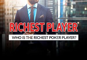 Who Is the Richest Poker Player in the World?
